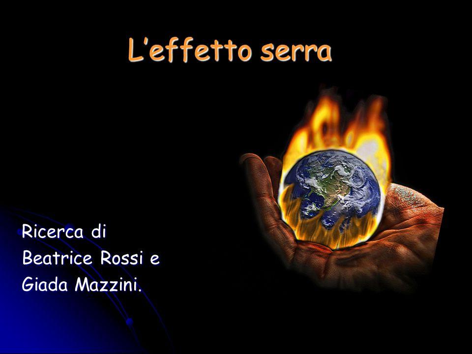 L'effetto serra Ricerca di Beatrice Rossi e Giada Mazzini.