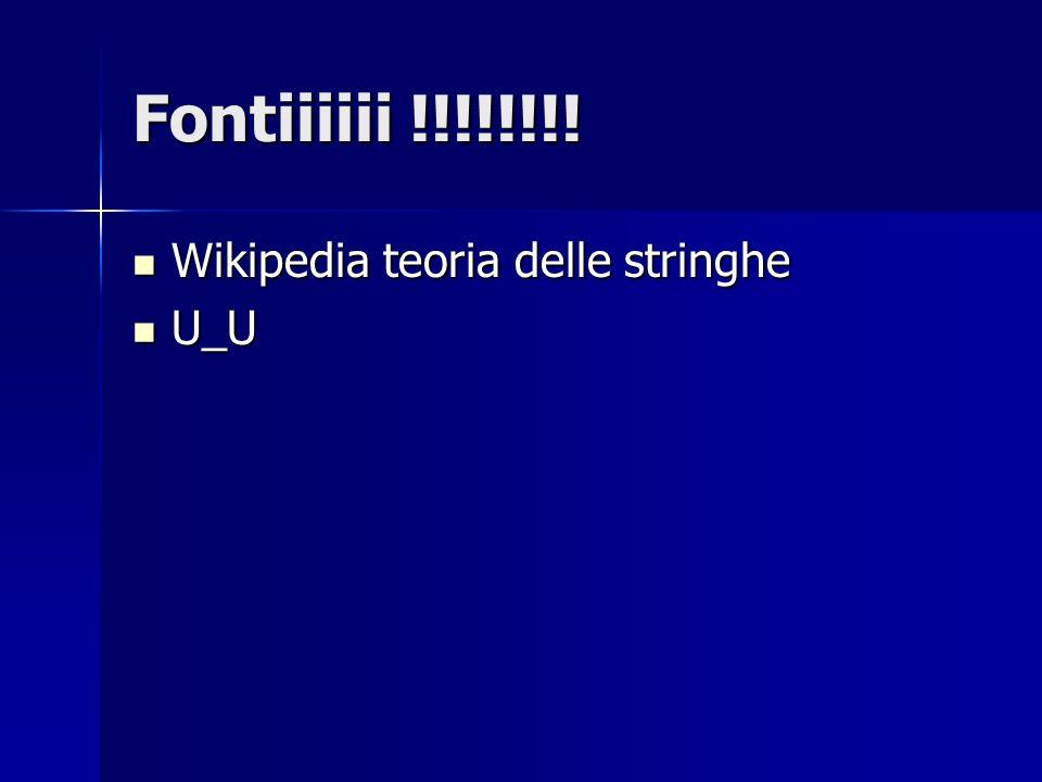 Fontiiiiii !!!!!!!! Wikipedia teoria delle stringhe U_U