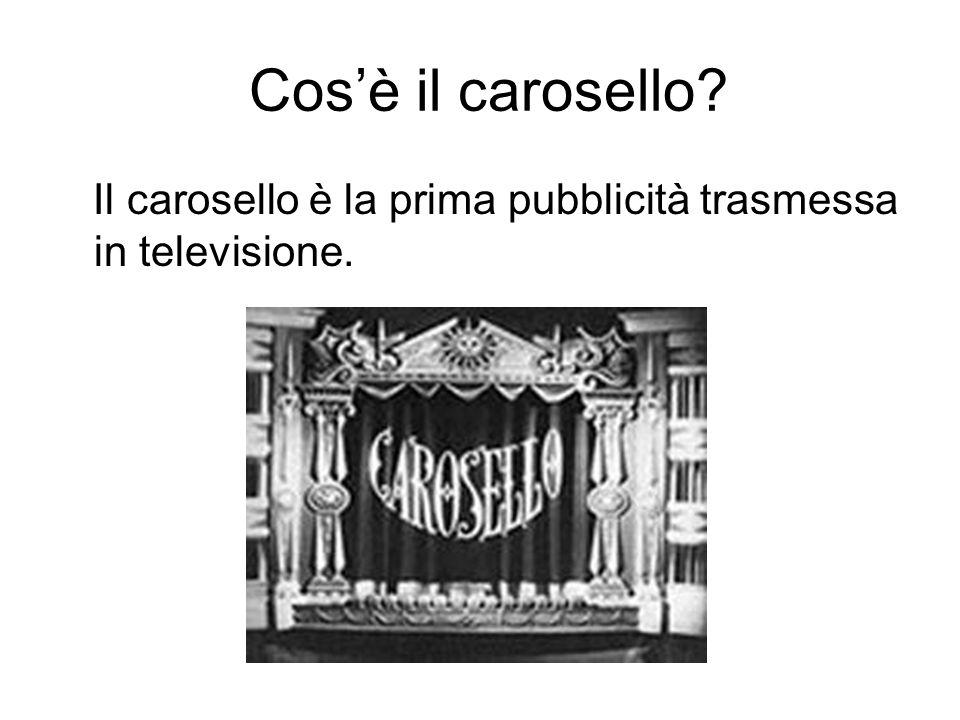 Cos'è il carosello Il carosello è la prima pubblicità trasmessa in televisione.