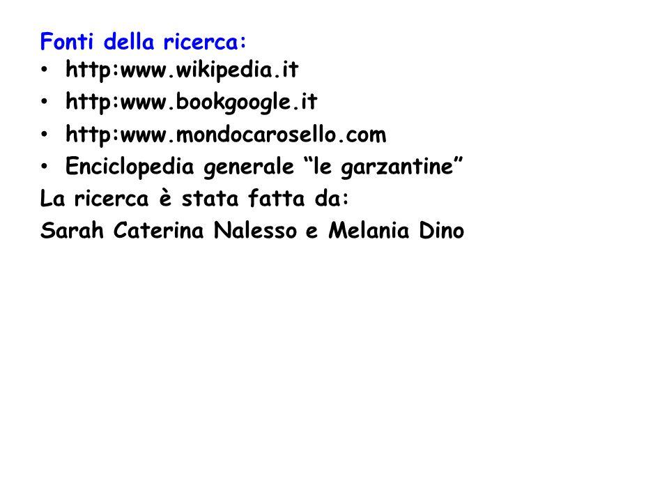 Fonti della ricerca: http:www.wikipedia.it. http:www.bookgoogle.it. http:www.mondocarosello.com. Enciclopedia generale le garzantine