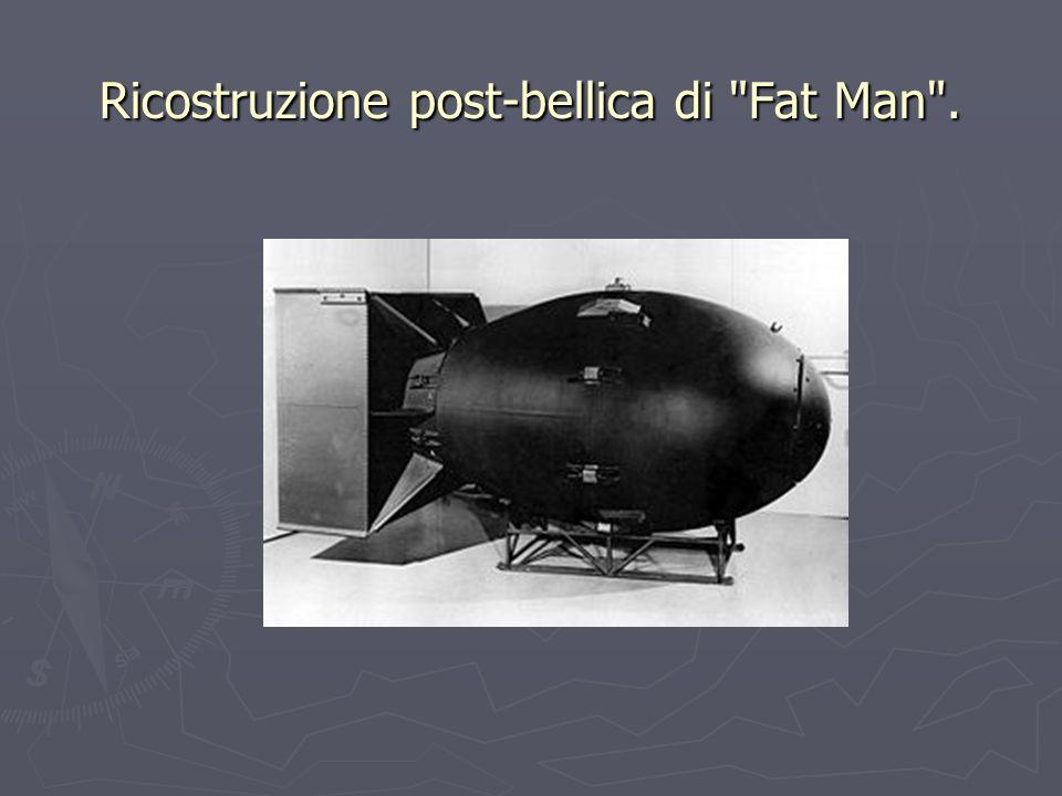 Ricostruzione post-bellica di Fat Man .