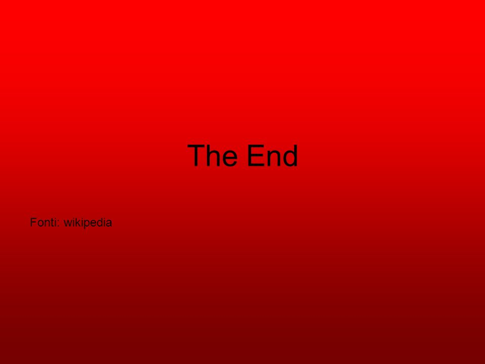 The End Fonti: wikipedia