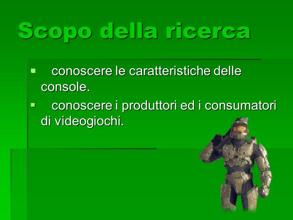 Scopo della ricerca conoscere le caratteristiche delle console.