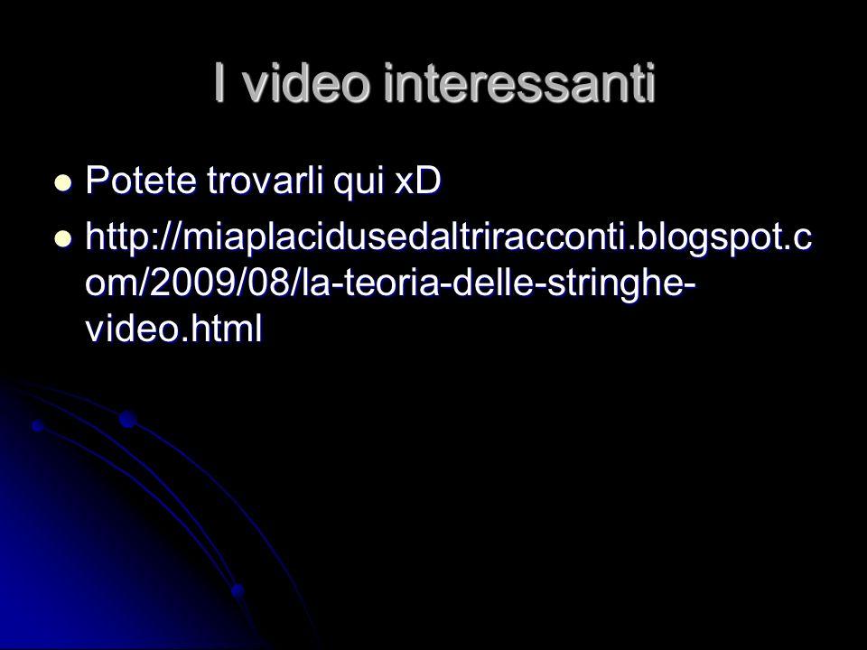 I video interessanti Potete trovarli qui xD