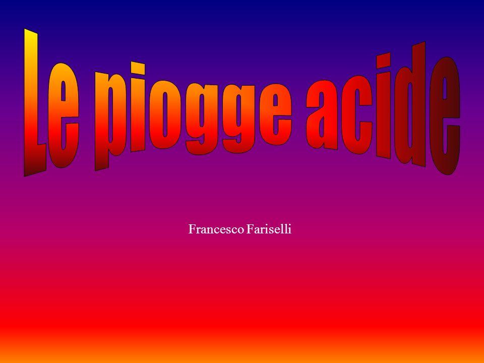 Le piogge acide Francesco Fariselli
