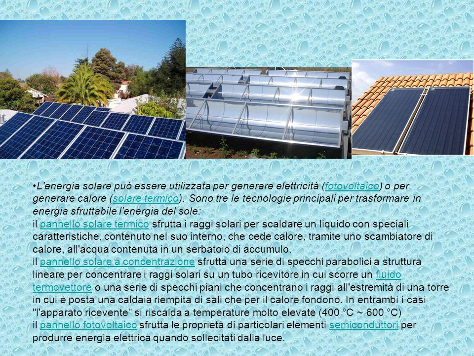 L energia solare può essere utilizzata per generare elettricità (fotovoltaico) o per generare calore (solare termico).