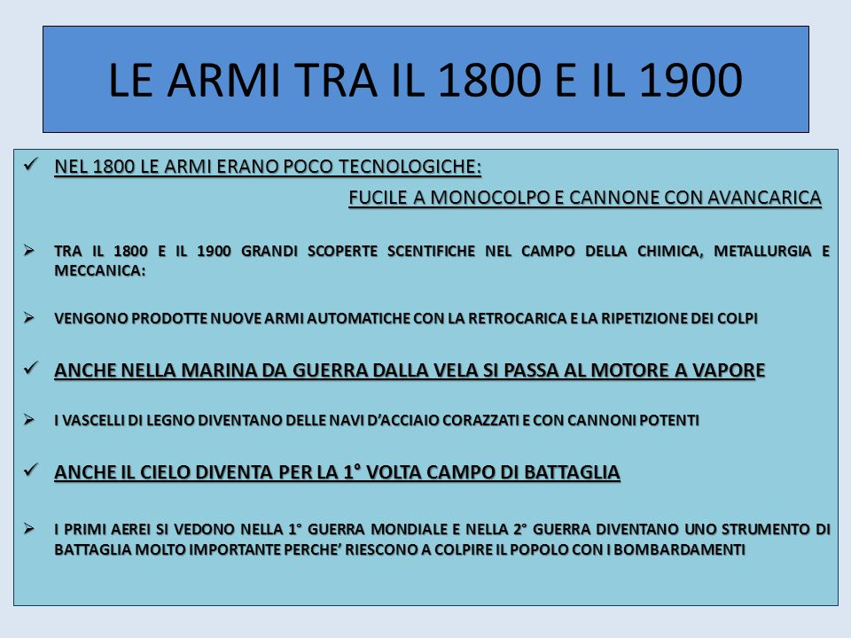 LE ARMI TRA IL 1800 E IL 1900NEL 1800 LE ARMI ERANO POCO TECNOLOGICHE: FUCILE A MONOCOLPO E CANNONE CON AVANCARICA.