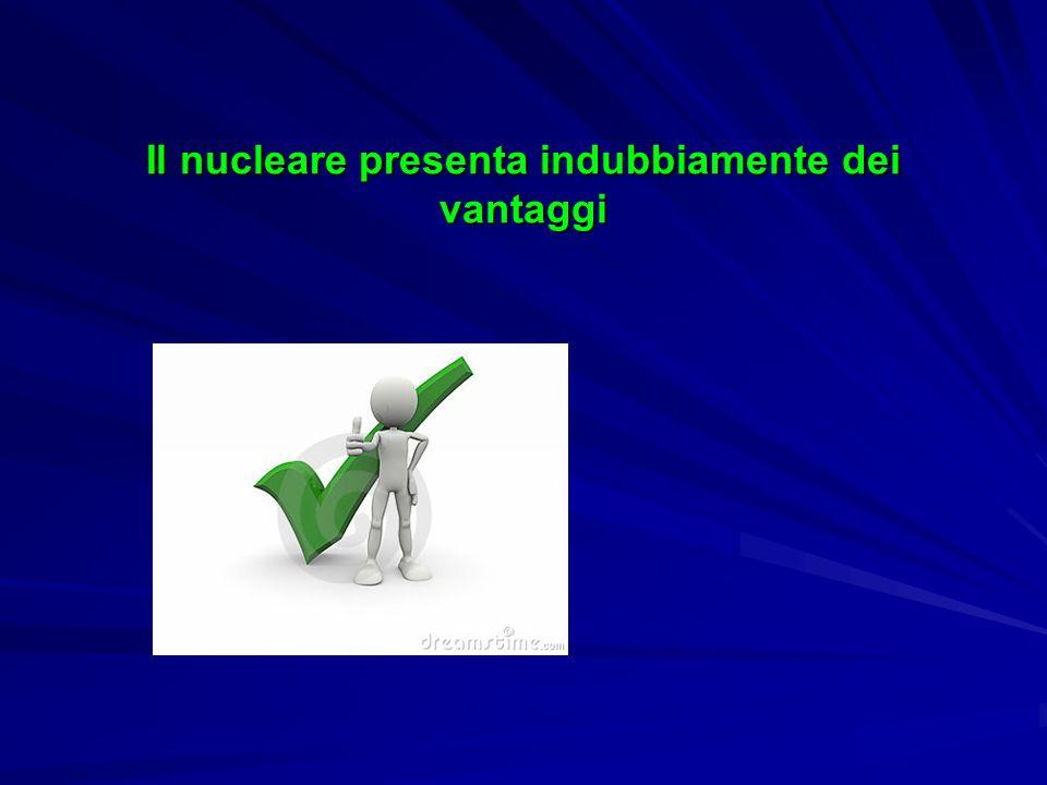 Il nucleare presenta indubbiamente dei vantaggi