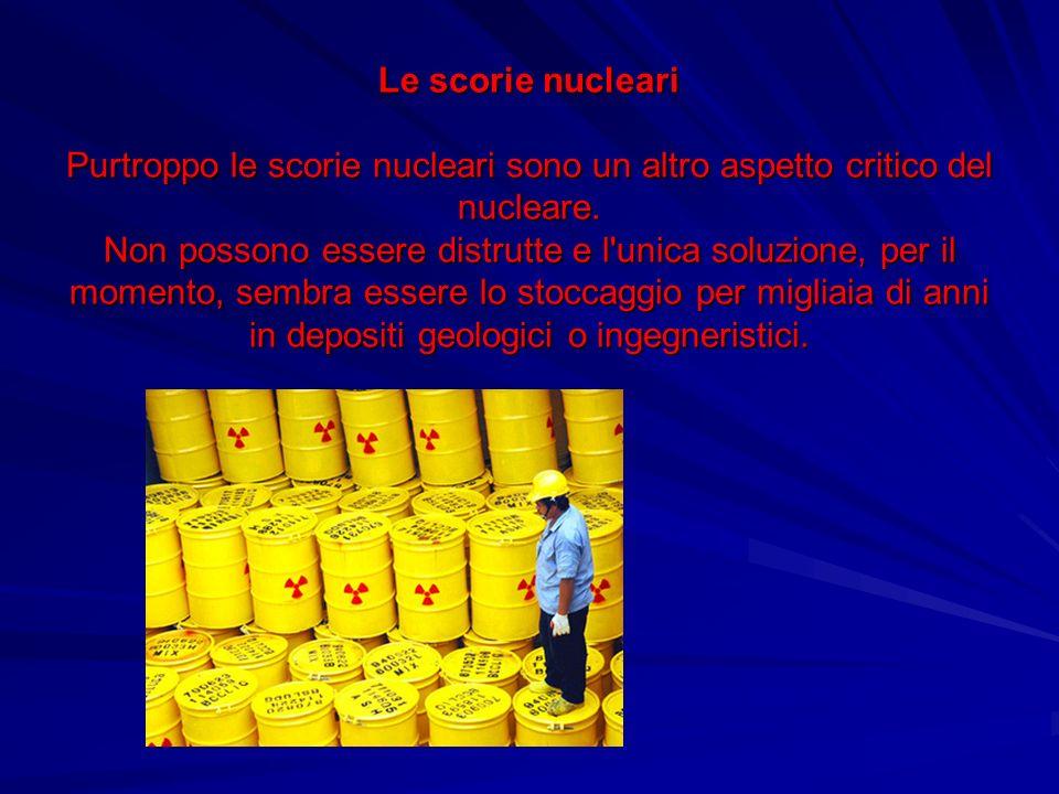 Le scorie nucleari Purtroppo le scorie nucleari sono un altro aspetto critico del nucleare.