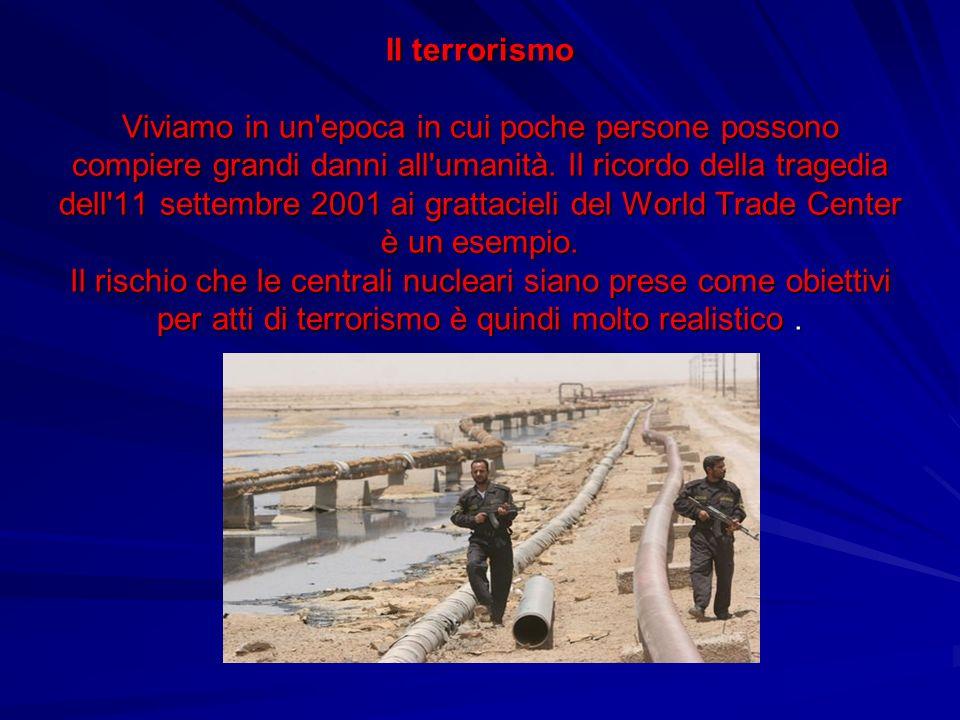 Il terrorismo Viviamo in un epoca in cui poche persone possono compiere grandi danni all umanità.