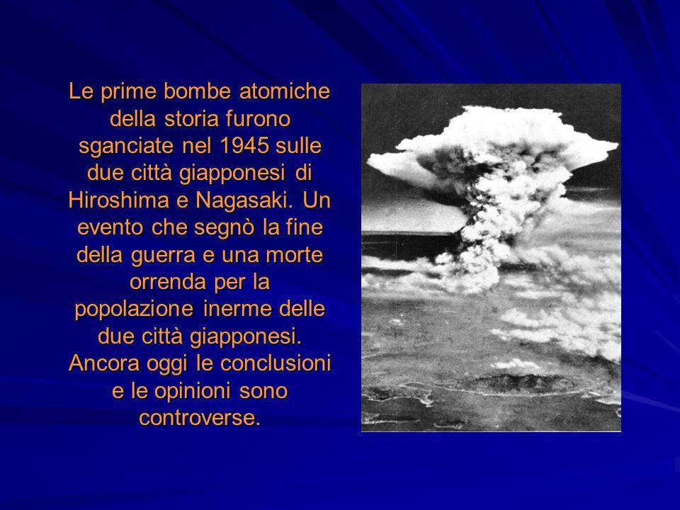 Le prime bombe atomiche della storia furono sganciate nel 1945 sulle due città giapponesi di Hiroshima e Nagasaki.