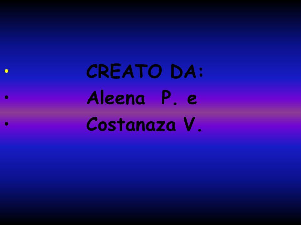 CREATO DA: Aleena P. e Costanaza V.