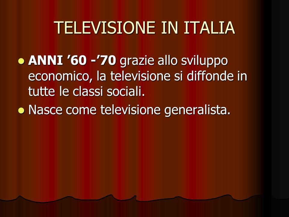 TELEVISIONE IN ITALIA ANNI '60 -'70 grazie allo sviluppo economico, la televisione si diffonde in tutte le classi sociali.