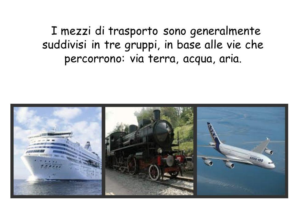 I mezzi di trasporto sono generalmente suddivisi in tre gruppi, in base alle vie che percorrono: via terra, acqua, aria.
