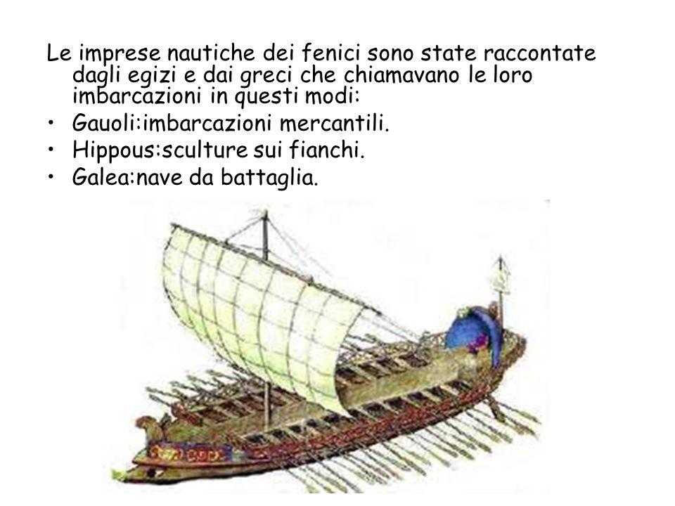 Le imprese nautiche dei fenici sono state raccontate dagli egizi e dai greci che chiamavano le loro imbarcazioni in questi modi: