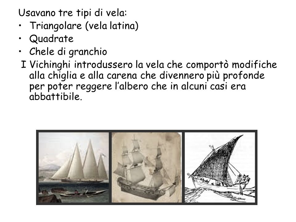 Usavano tre tipi di vela: