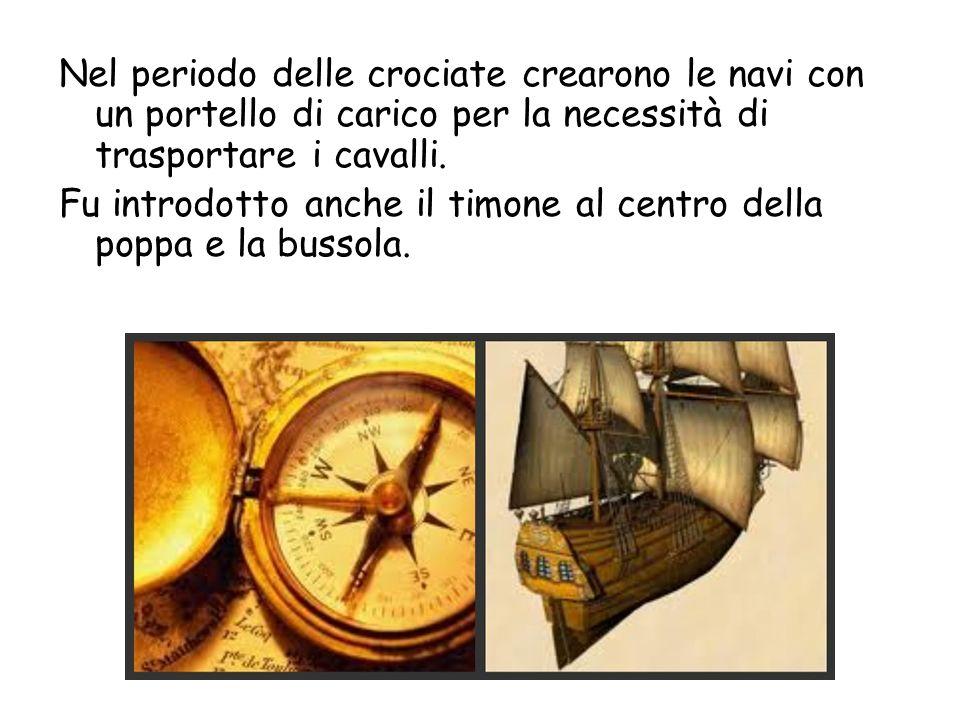 Nel periodo delle crociate crearono le navi con un portello di carico per la necessità di trasportare i cavalli.