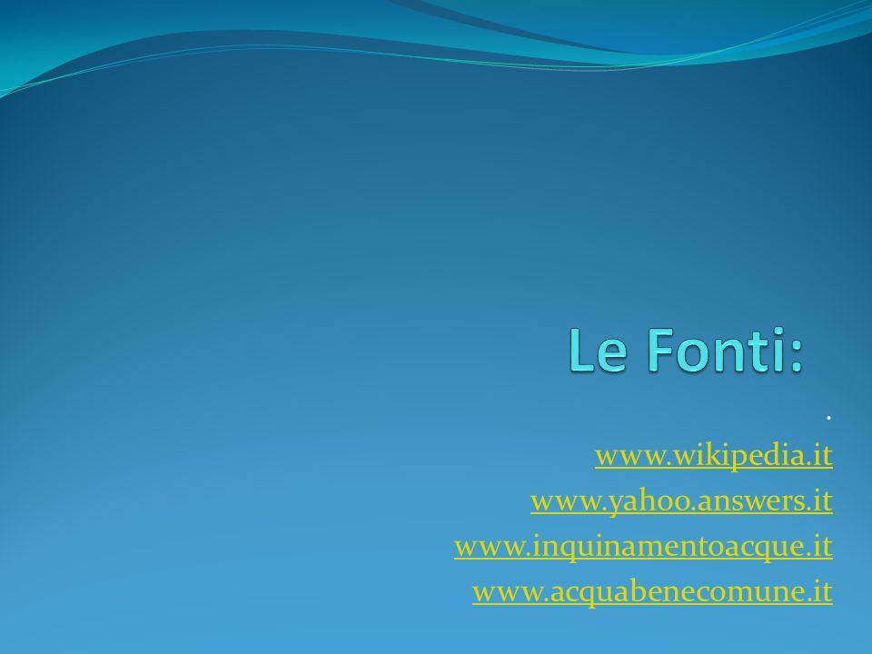 Le Fonti: . www.wikipedia.it www.yahoo.answers.it