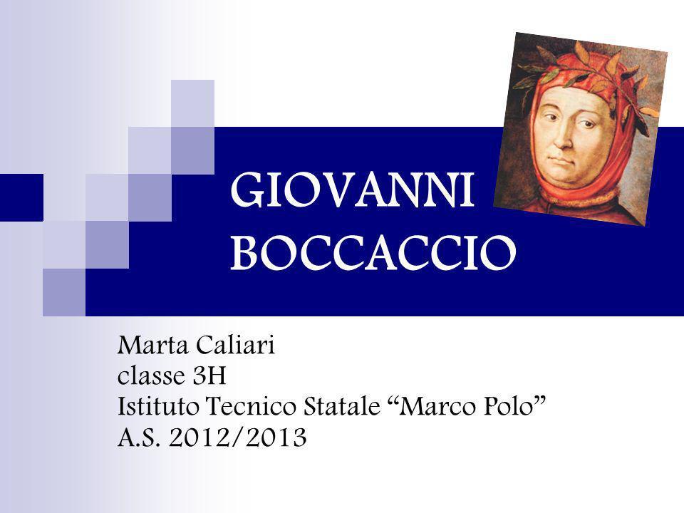 GIOVANNI BOCCACCIO Marta Caliari classe 3H Istituto Tecnico Statale Marco Polo A.S. 2012/2013