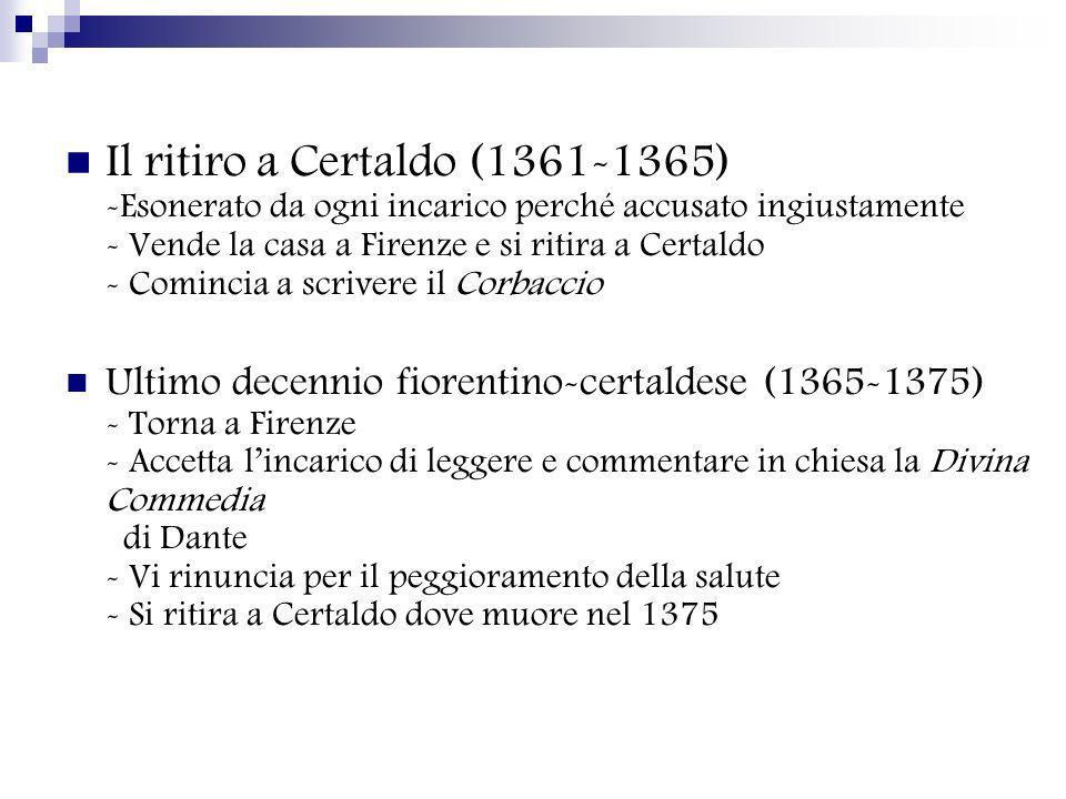 Il ritiro a Certaldo (1361-1365) -Esonerato da ogni incarico perché accusato ingiustamente - Vende la casa a Firenze e si ritira a Certaldo - Comincia a scrivere il Corbaccio