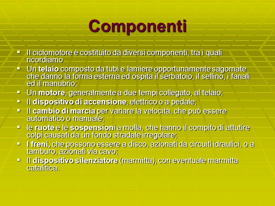 ComponentiIl ciclomotore è costituito da diversi componenti, tra i quali ricordiamo.