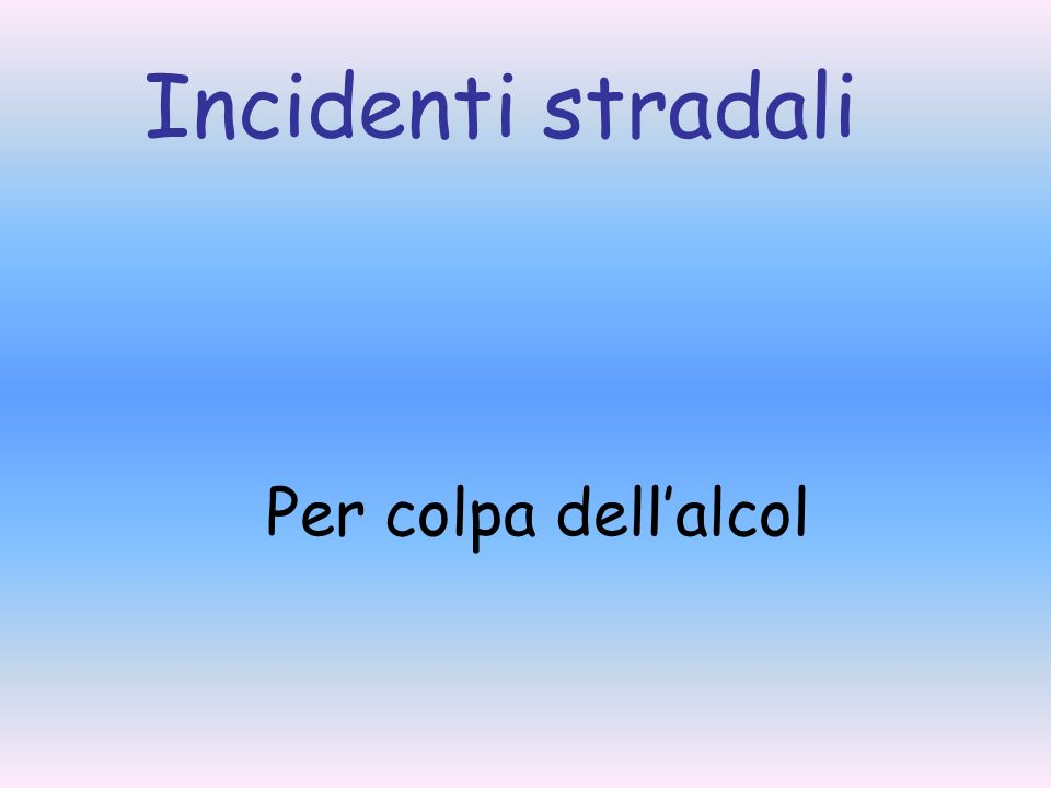 Incidenti stradali Per colpa dell'alcol