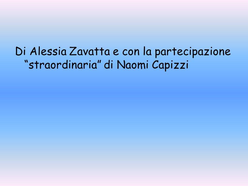 Di Alessia Zavatta e con la partecipazione straordinaria di Naomi Capizzi