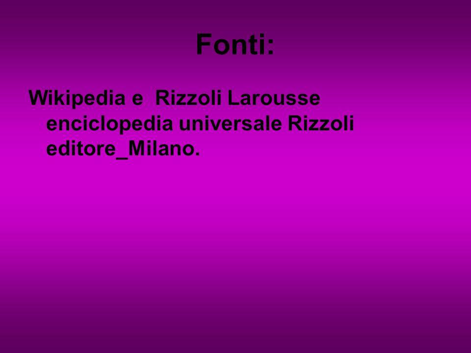 Fonti: Wikipedia e Rizzoli Larousse enciclopedia universale Rizzoli editore_Milano.