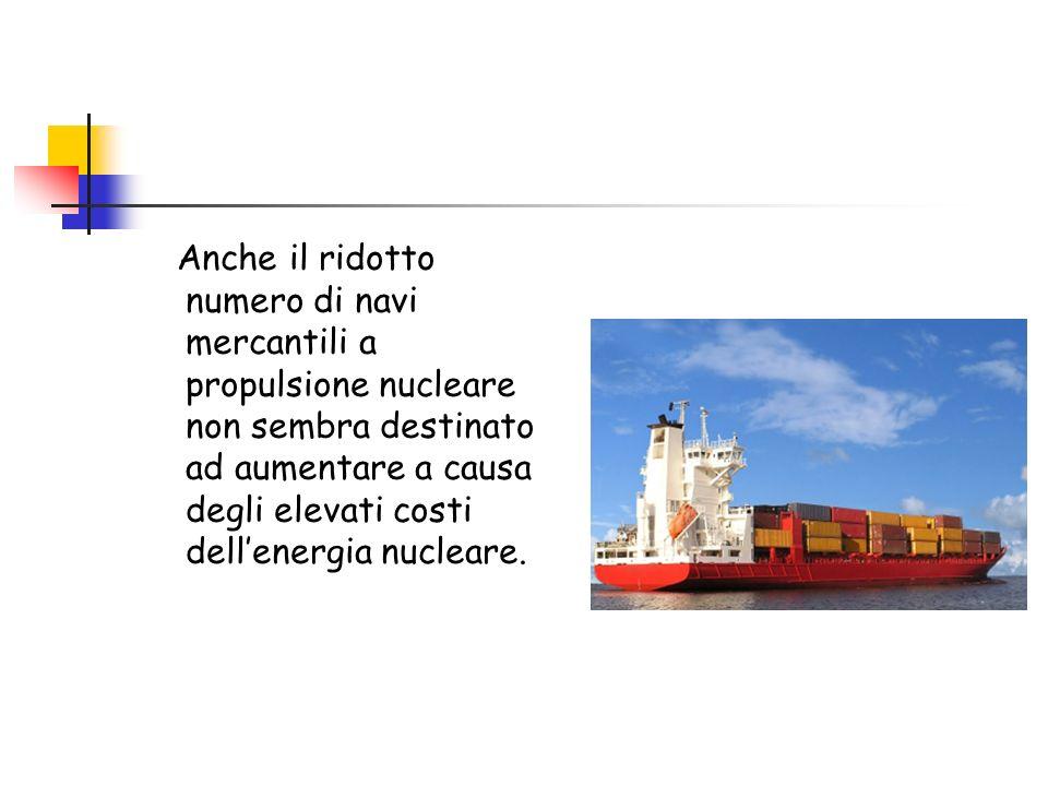 Anche il ridotto numero di navi mercantili a propulsione nucleare non sembra destinato ad aumentare a causa degli elevati costi dell'energia nucleare.