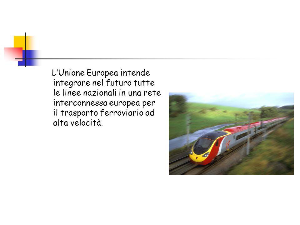 L'Unione Europea intende integrare nel futuro tutte le linee nazionali in una rete interconnessa europea per il trasporto ferroviario ad alta velocità.