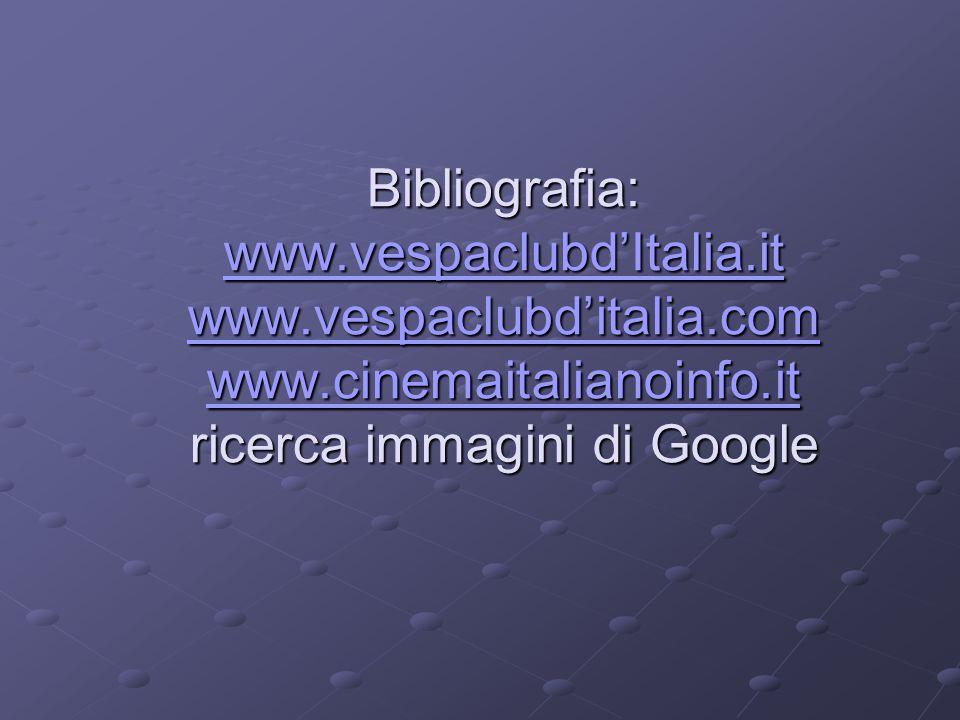 Bibliografia: www. vespaclubd'Italia. it www. vespaclubd'italia