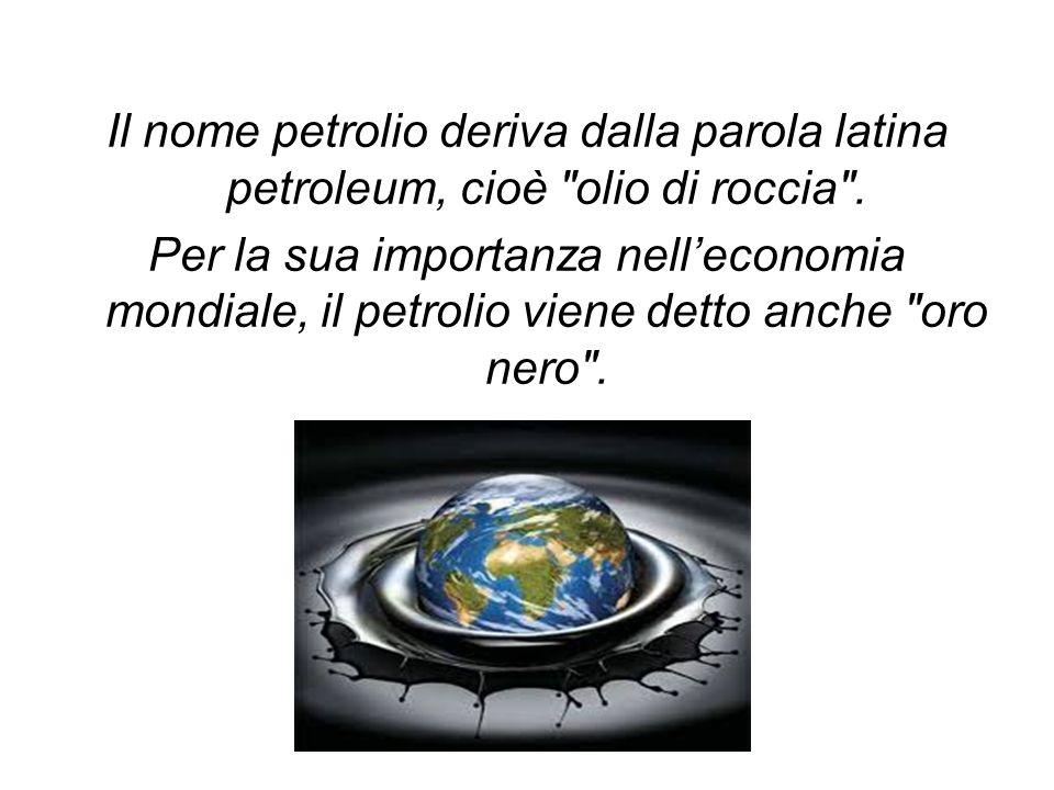 Il nome petrolio deriva dalla parola latina petroleum, cioè olio di roccia .