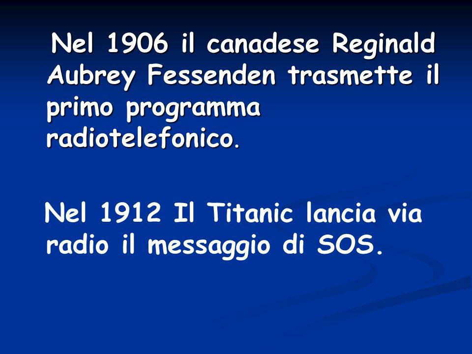 Nel 1906 il canadese Reginald Aubrey Fessenden trasmette il primo programma radiotelefonico.