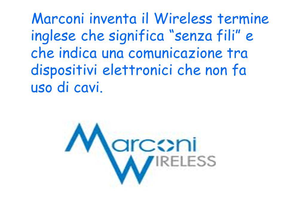 Marconi inventa il Wireless termine inglese che significa senza fili e che indica una comunicazione tra dispositivi elettronici che non fa uso di cavi.