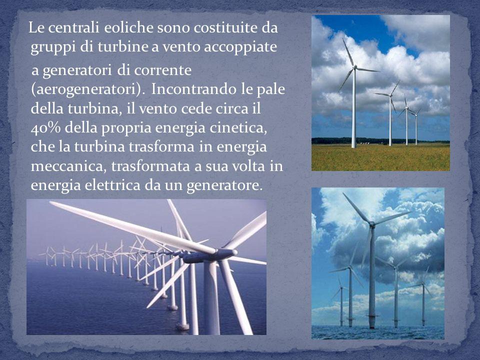 Le centrali eoliche sono costituite da gruppi di turbine a vento accoppiate