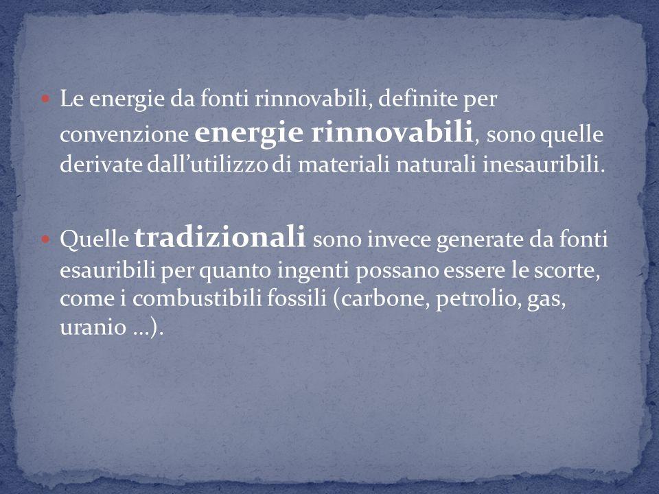 Le energie da fonti rinnovabili, definite per convenzione energie rinnovabili, sono quelle derivate dall'utilizzo di materiali naturali inesauribili.
