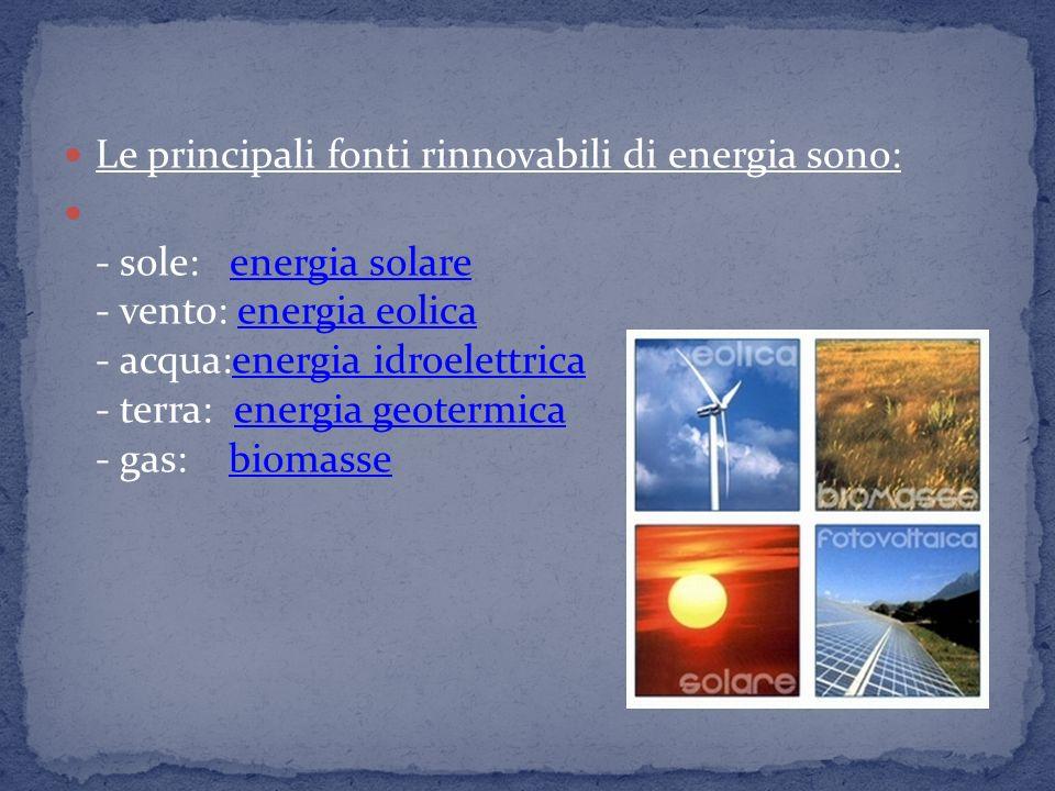 Le principali fonti rinnovabili di energia sono: