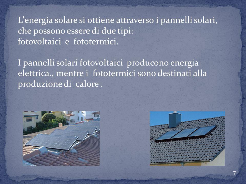 L energia solare si ottiene attraverso i pannelli solari, che possono essere di due tipi: