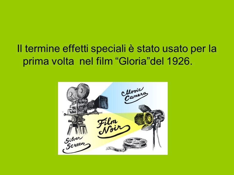 Il termine effetti speciali è stato usato per la prima volta nel film Gloria del 1926.