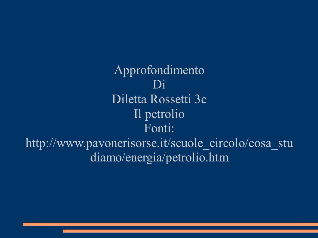 Approfondimento Di. Diletta Rossetti 3c. Il petrolio.
