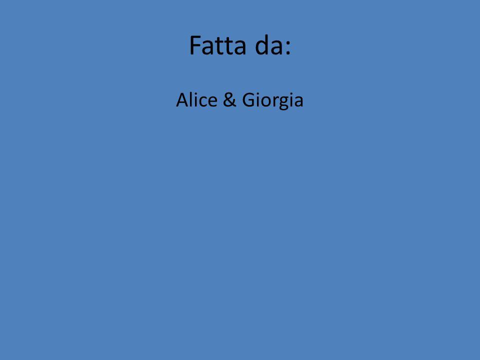 Fatta da: Alice & Giorgia