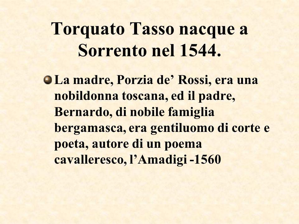 Torquato Tasso nacque a Sorrento nel 1544.