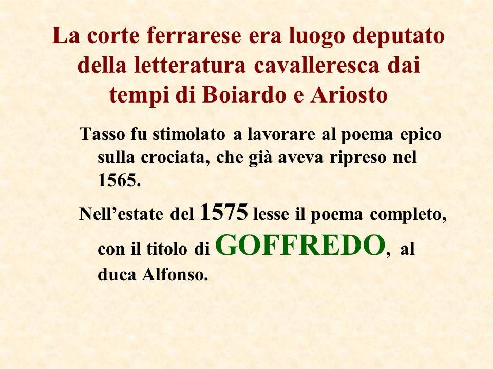 La corte ferrarese era luogo deputato della letteratura cavalleresca dai tempi di Boiardo e Ariosto