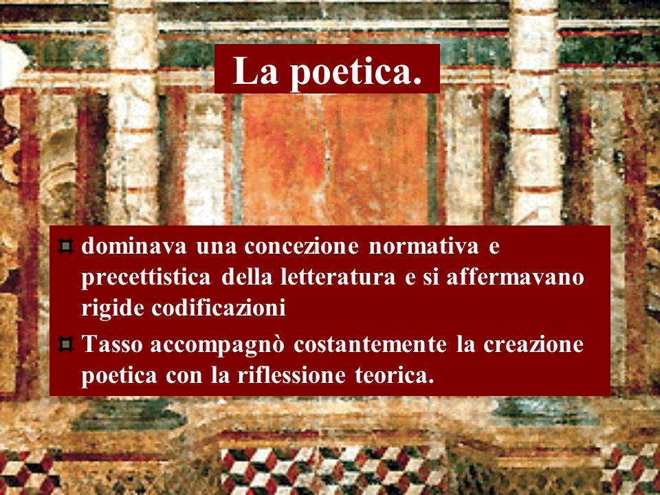 La poetica. dominava una concezione normativa e precettistica della letteratura e si affermavano rigide codificazioni.