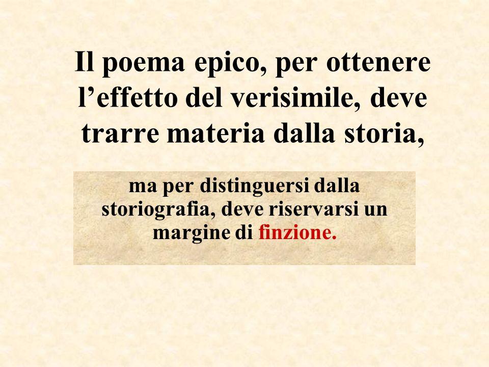 Il poema epico, per ottenere l'effetto del verisimile, deve trarre materia dalla storia,