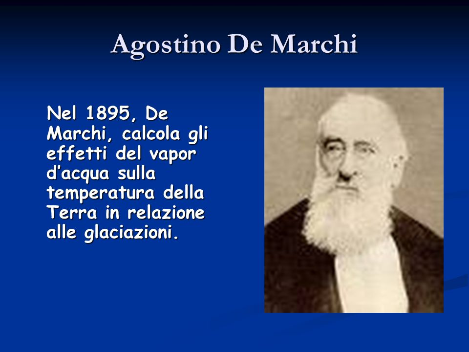 Agostino De Marchi Nel 1895, De Marchi, calcola gli effetti del vapor d'acqua sulla temperatura della Terra in relazione alle glaciazioni.