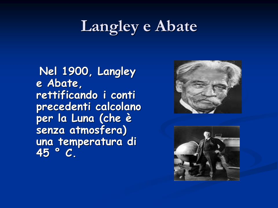Langley e Abate Nel 1900, Langley e Abate, rettificando i conti precedenti calcolano per la Luna (che è senza atmosfera) una temperatura di 45 ° C.