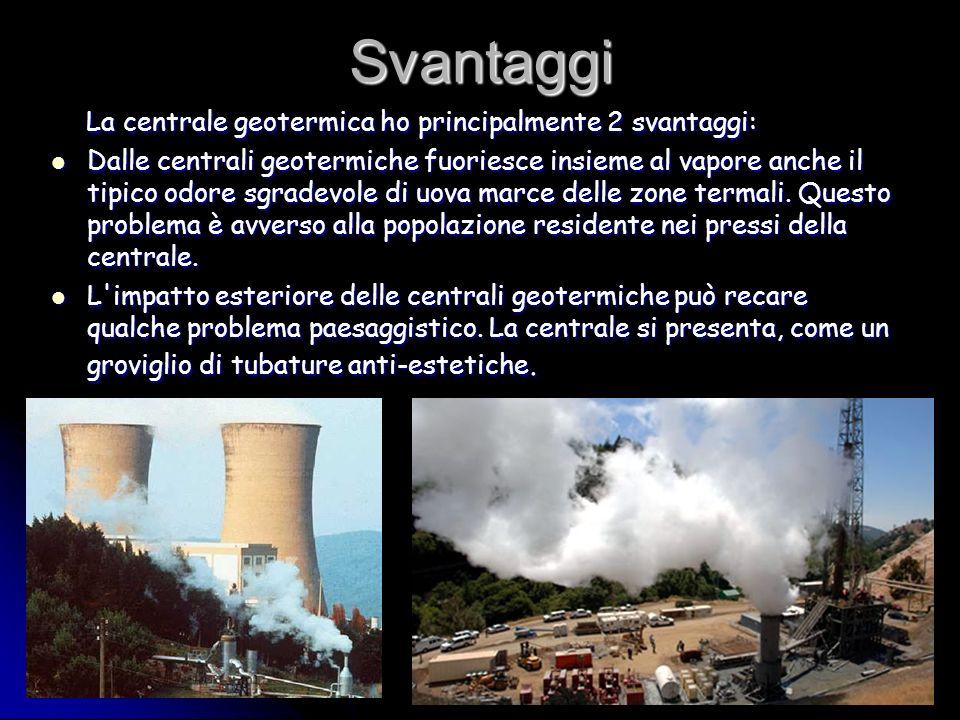 Svantaggi La centrale geotermica ho principalmente 2 svantaggi: