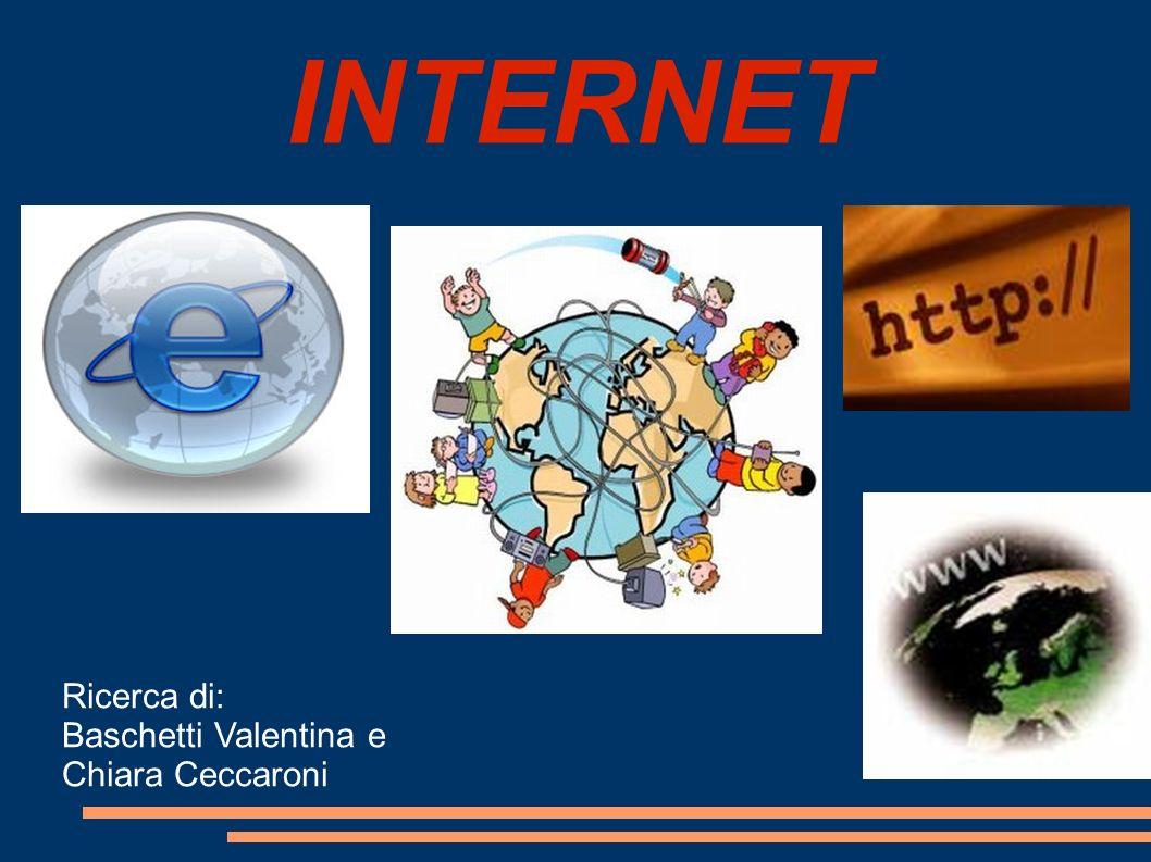 INTERNET Ricerca di: Baschetti Valentina e Chiara Ceccaroni