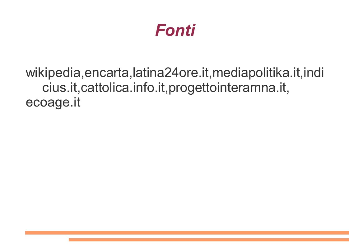 Fonti wikipedia,encarta,latina24ore.it,mediapolitika.it,indicius.it,cattolica.info.it,progettointeramna.it,